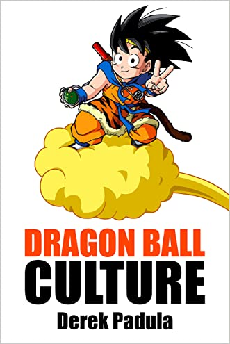Dragon Ball Culture Volume 4: Westward written by Derek Padula