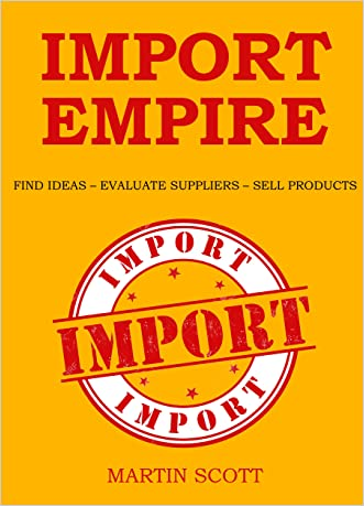 IMPORT EMPIRE: FIND IDEAS - EVALUATE SUPPLIERS - SELL PRODUCTS