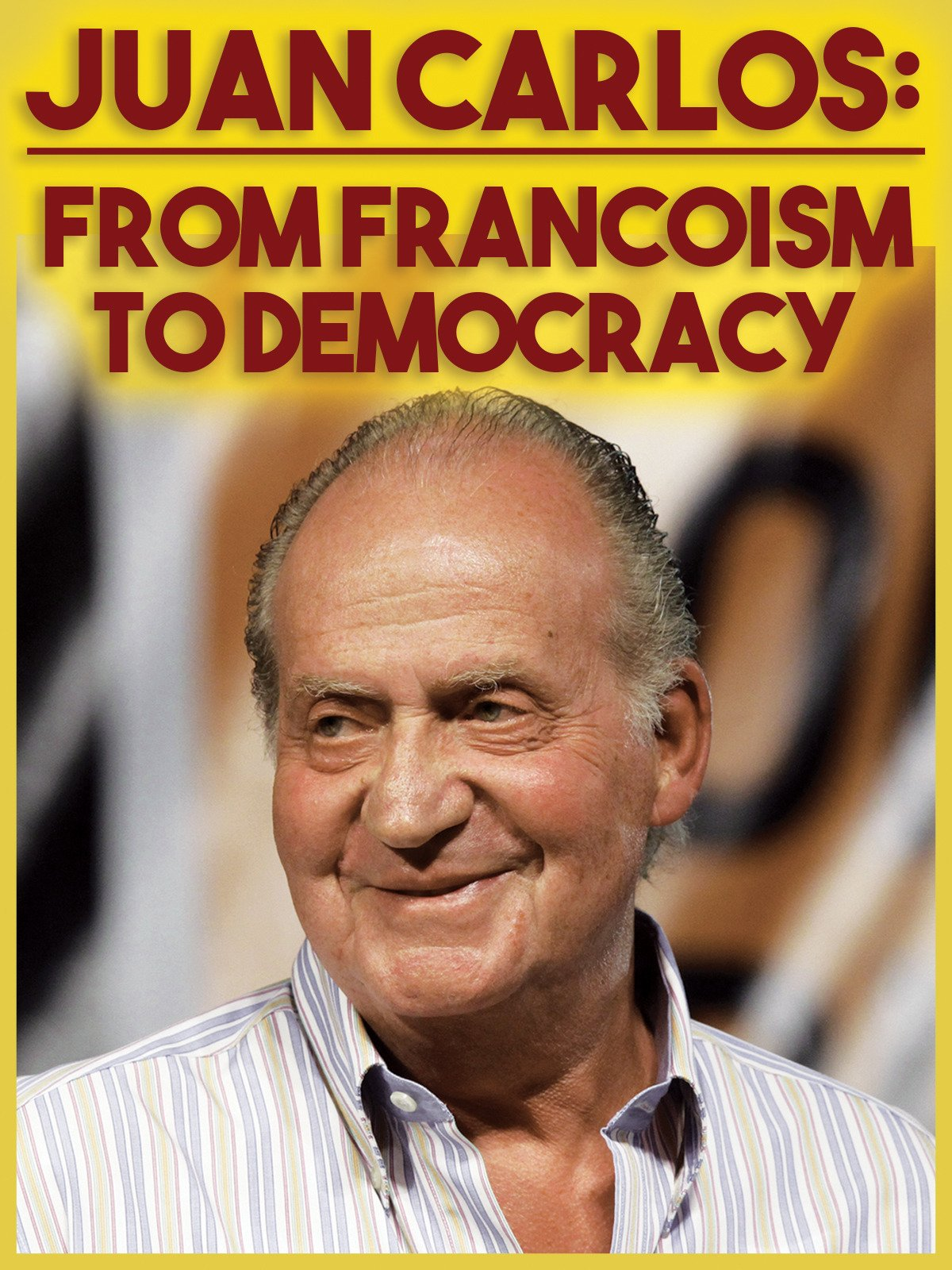 Juan Carlos: From Francoism to Democracy