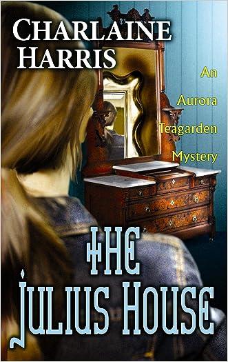 The Julius House (Aurora Teagarden Mysteries) written by Charlaine Harris