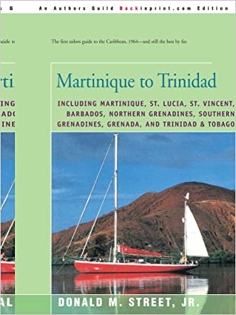 Martinique to Trinidad: including Martinique, St. Lucia, St. Vincent, Barbados, Northern Grenadines, Southern Grenadines, Grenada, and Trinidad & ... Cruising Guide to the Eastern Caribbean)