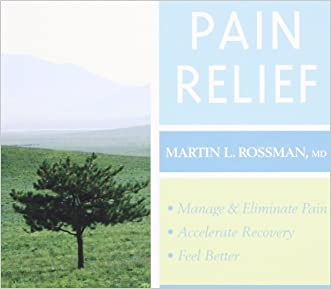 Pain Relief: Manage and Eliminate Pain, Accelerate Recovery, and Feel Better