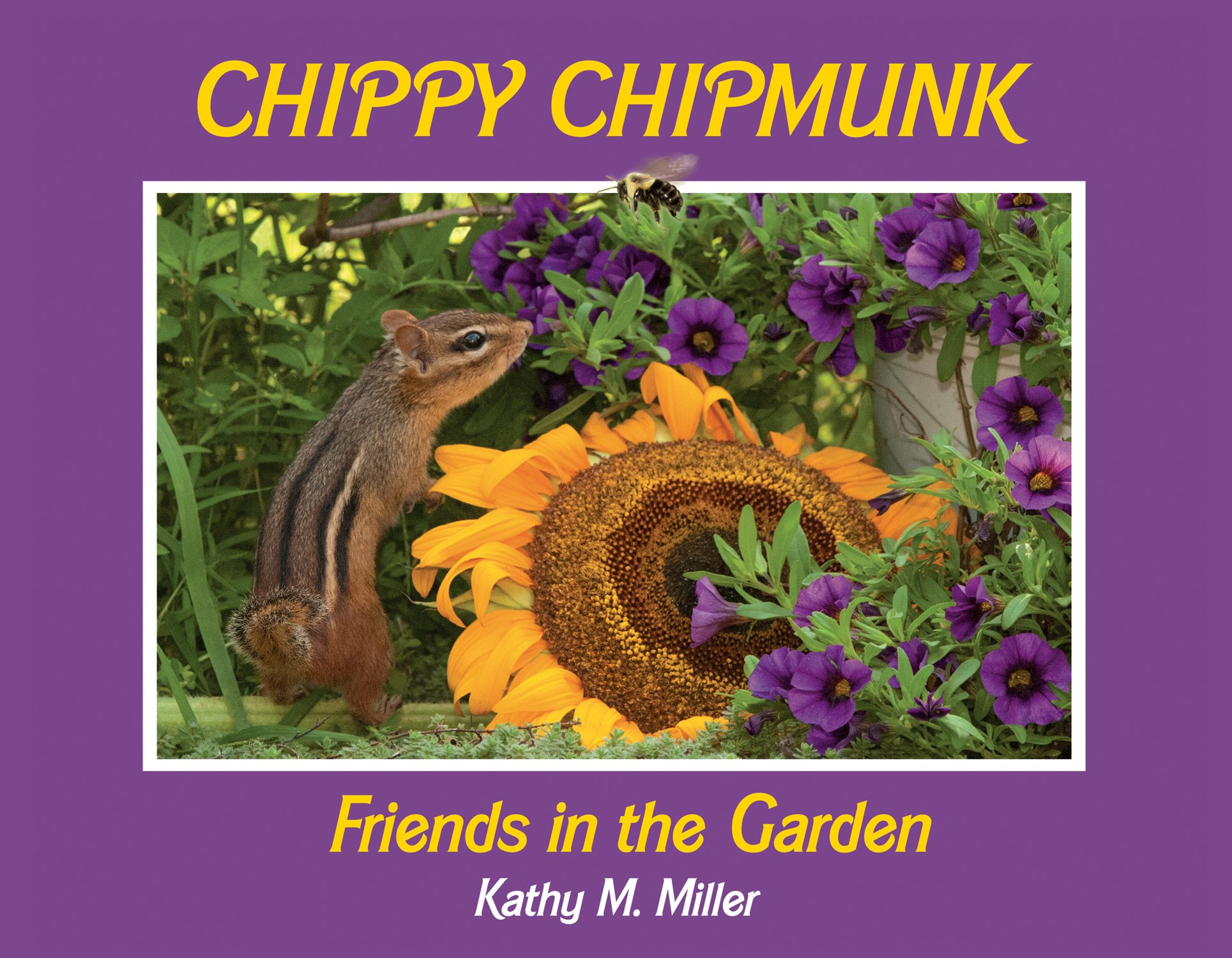 Kathy M. Miller: Who is Chippy Chipmunk and What is he learning from his Friends in the Garden?