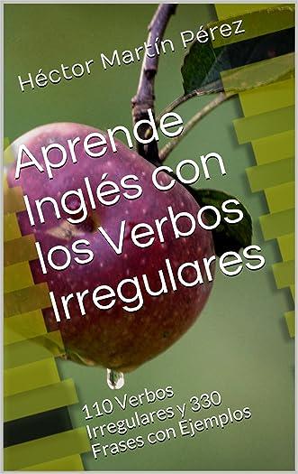 Aprende Inglés con los Verbos Irregulares: 110 Verbos Irregulares y 330 Frases con Ejemplos (Spanish Edition)