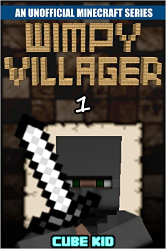 Minecraft Diary: Wimpy Villager: Book 1 (An unofficial Minecraft book) (Diary of a Wimpy Villager) written by Cube Kid