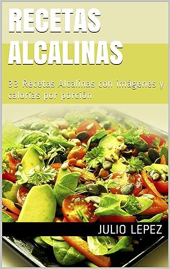 Recetas Alcalinas: 33 Recetas Alcalinas con imágenes y calorías por porción (Spanish Edition)