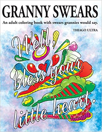 Granny Swears: An Adult Coloring Book With Swears Grannies Would Say : Swear Word Coloring Book : Sweary Coloring Book