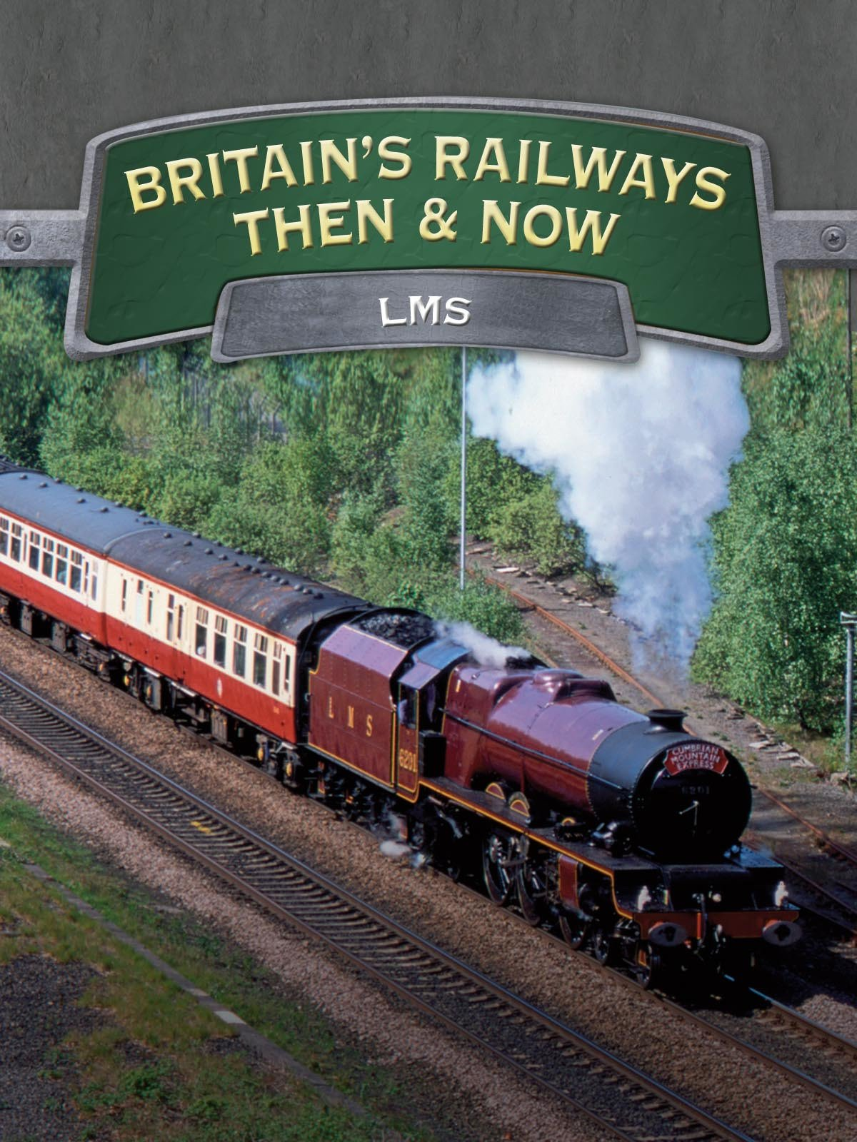 Britain's Railways Then And Now: LMS