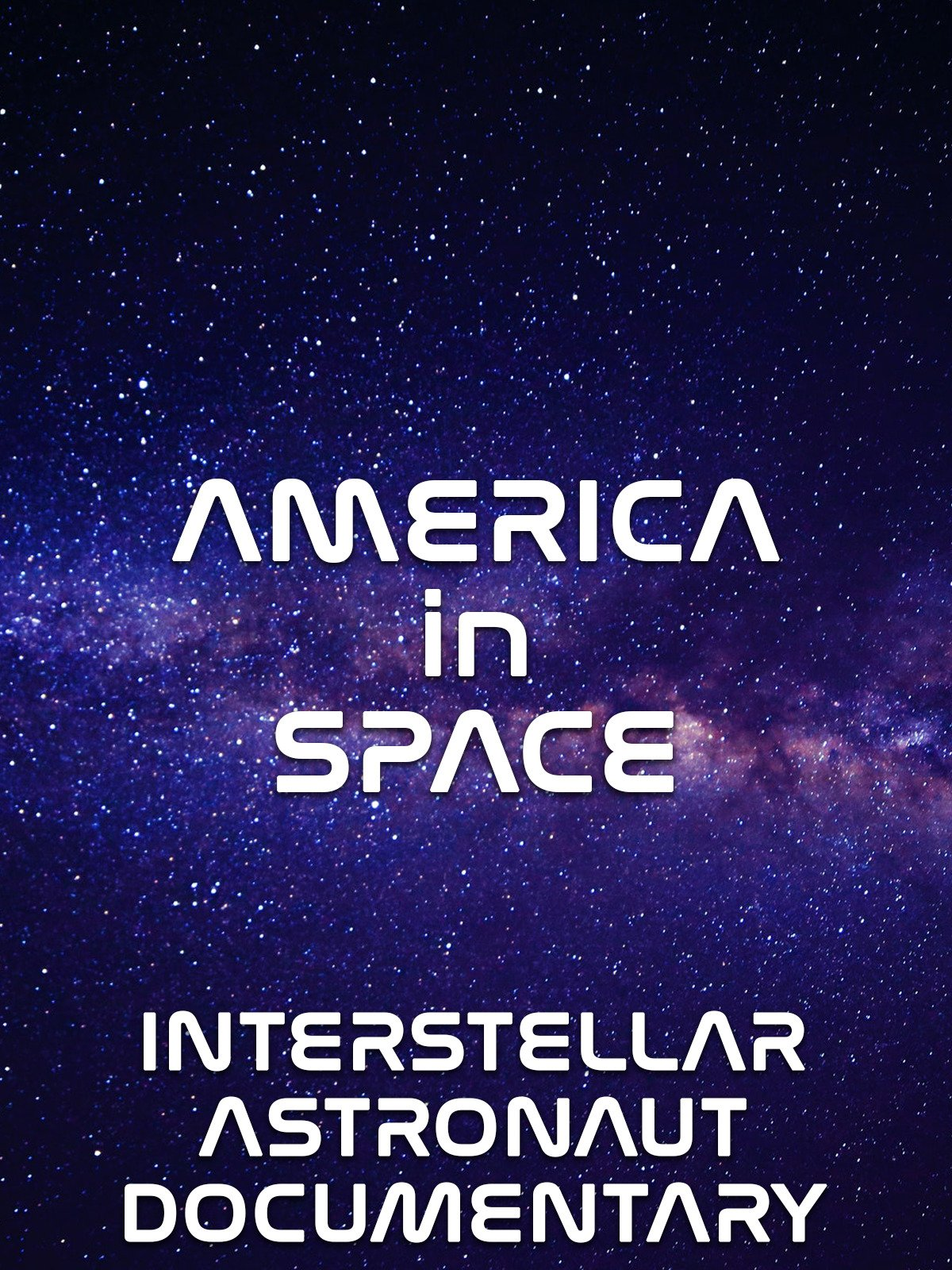 America in Space: Interstellar Astronaut Documentary