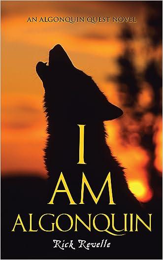 I Am Algonquin: An Algonquin Quest Novel (An Algonguin Quest Novel)