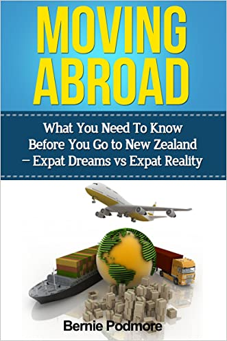 Moving Abroad - What You Need To Know Before You Go To New Zealand -Expat Dreams; Expat Reality written by Bernie Podmore