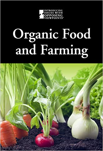 Organic Food and Farmng (Introducing Issues With Opposing Viewpoints)