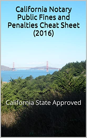 California Notary Public Fines and Penalties Cheat Sheet (2016): California State Approved