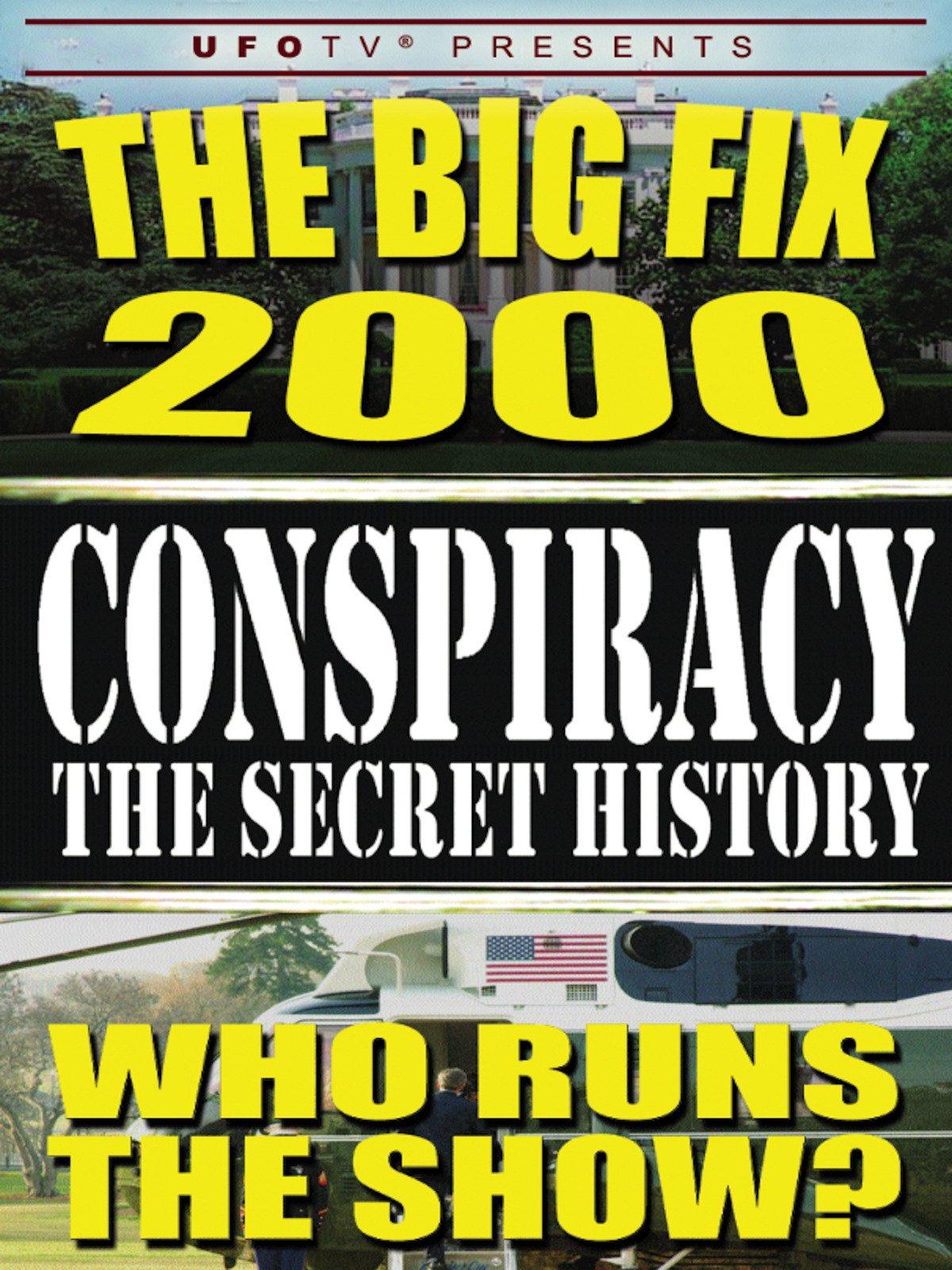 Conspiracy The Secret History: The Big Fix 2000