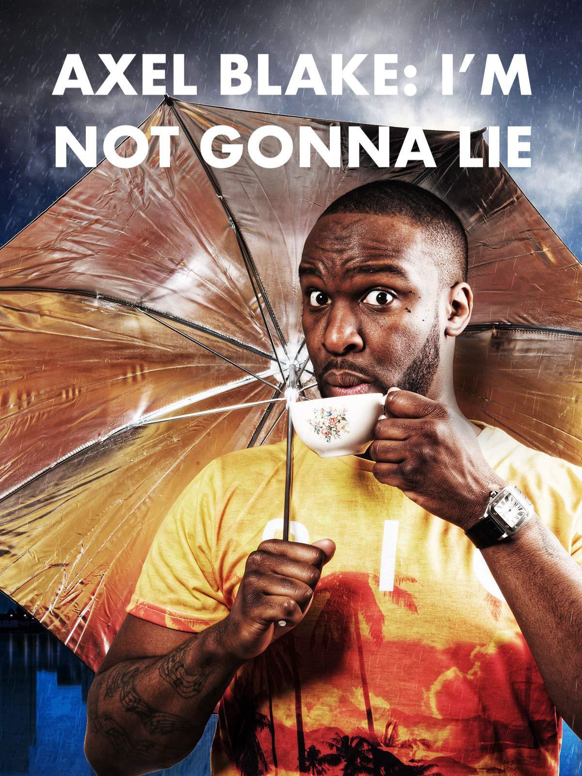 Axel Blake: I'm Not Gonna Lie