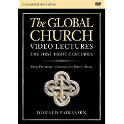 The Global Church---The First Eight Centuries Video Lectures: From Pentecost through the Rise of Islam