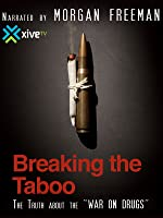 Breaking the Taboo: The Truth About the War on Drugs