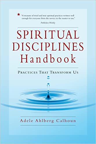 Spiritual Disciplines Handbook: Practices That Transform Us (The Transforming Center Set) written by Adele Ahlberg Calhoun