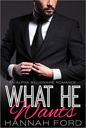What He Wants (What He Wants, Book One) (An Alpha Billionaire Romance)