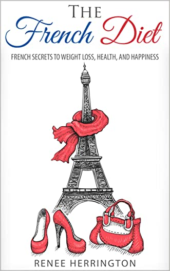 The French Diet: French Secrets to Weight Loss, Health, and Happiness