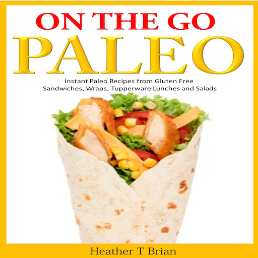 on-the-go-paleo-instant-paleo-recipes-from-gluten-free-sandwiches-wraps-tupperware-lunches-and-salad