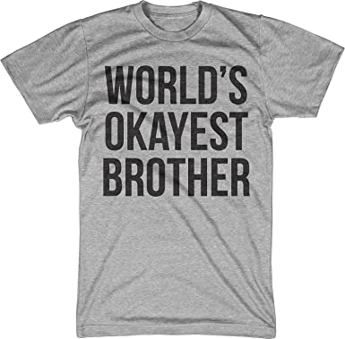 World's Okayest Brother T Shirt Funny Siblings Tee for Brothers