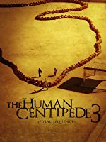 Human Centipede III: Final Sequence [HD]