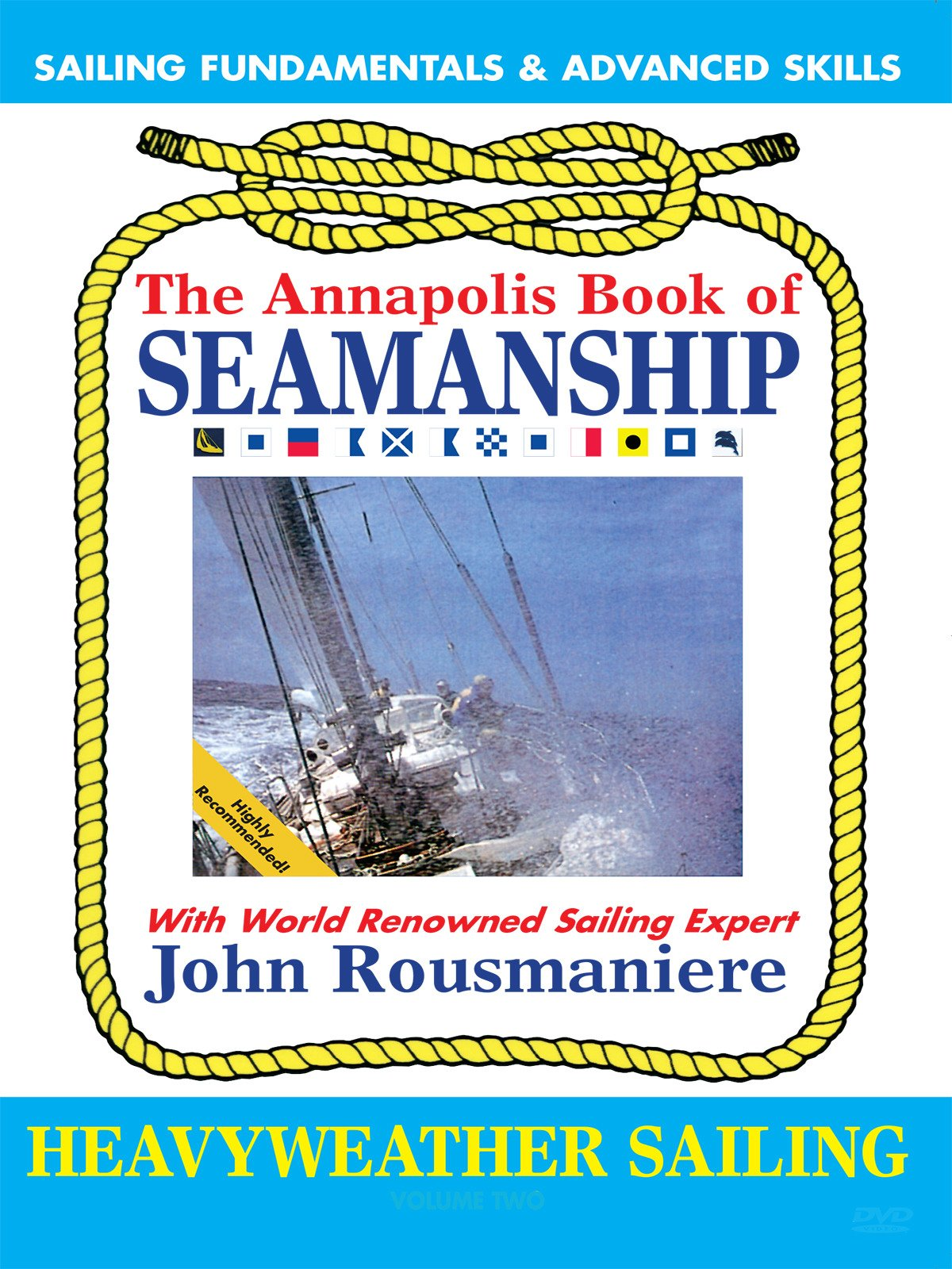 The Annapolis Book of Seamanship Heavy Weather Sailing with John Rousmaniere