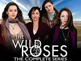 Wild Roses: The Complete Series