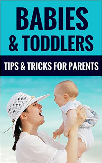 Babies & Toddlers - Tips & Tricks For Parents!