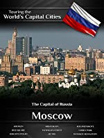 Touring the World's Capital Cities Moscow: The Capital of Russia