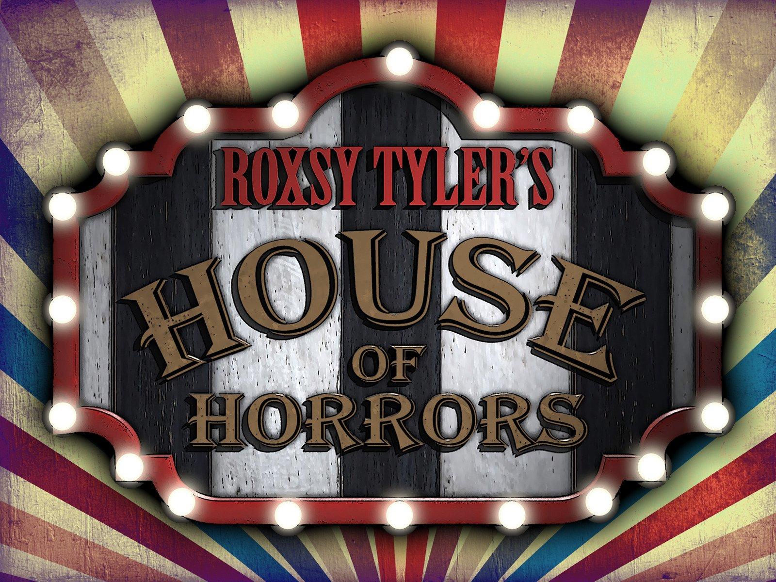 Roxsy Tyler's House of Horrors on Amazon Prime Instant Video UK