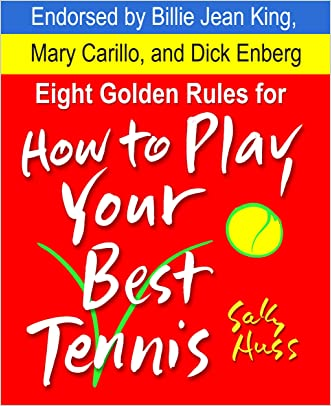 Tennis: EIGHT GOLDEN RULES FOR HOW TO PLAY YOUR BEST TENNIS (Attitude in Sports Includes Stress Management, Focus, Sportsmanship, Winning, Successful Habits, More, Ages 6-Adults)
