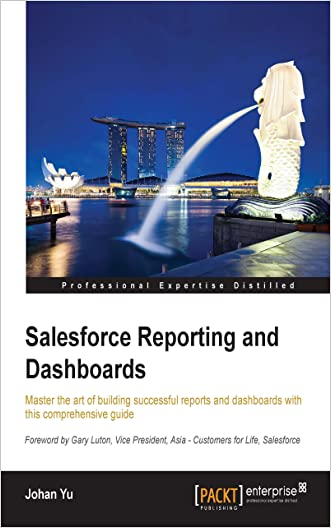 Salesforce Reporting and Dashboards written by Johan Yu