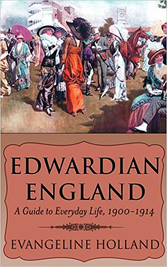 Edwardian England: A Guide to Everyday Life, 1900-1914 written by Evangeline Holland