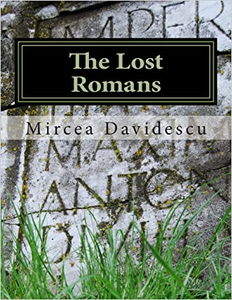 The Lost Romans: History and Controversy on the Origin of the Romanians written by Mircea Rasvan Davidescu