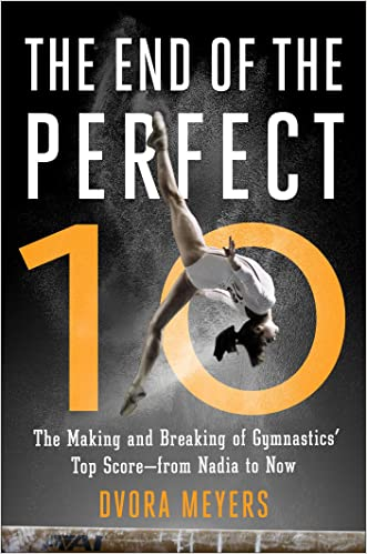 The End of the Perfect 10: The Making and Breaking of Gymnastics' Top Score from Nadia to Now