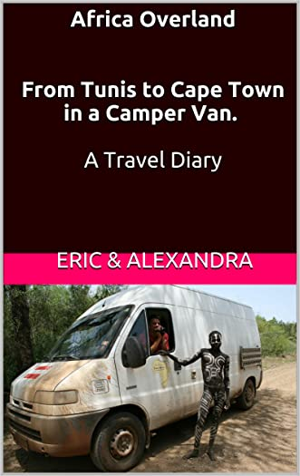 Africa Overland   From Tunis to Cape Town in a Camper Van.    A Travel Diary written by Eric Alexandra