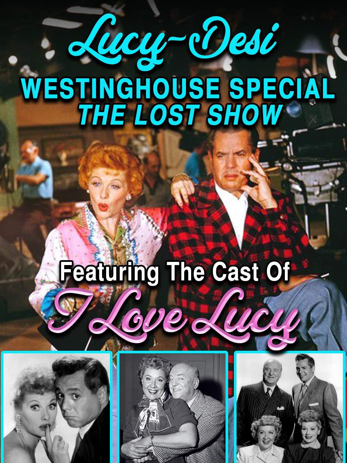 "Lucy-Desi Westinghouse Special, The Lost Show - Featuring The Cast Of ""I Love Lucy"""