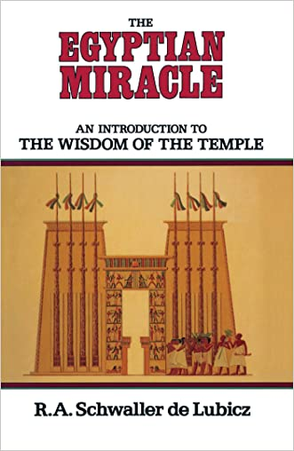 The Egyptian Miracle: An Introduction to the Wisdom of the Temple written by R. A. Schwaller de Lubicz