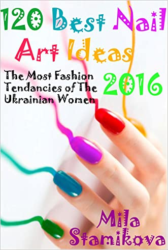 120 Best Nail Art Ideas 2016: The Most Fashion Tendencies of The Ukrainian Women