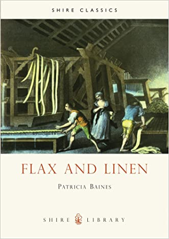 Flax and Linen (Shire Library) written by Patricia Baines