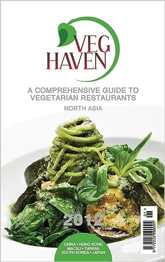Veg Haven: A Comprehensive Guide to Vegetarian Restaurants - North Asia, Hong Kong, China, Taiwan, Korea and Japan written by Veena Panjwani