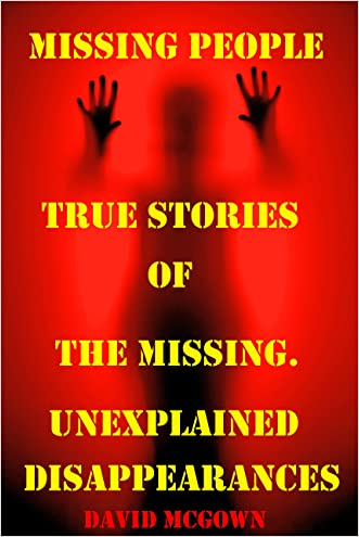 UNEXPLAINED DISAPPEARANCES & MISSING PEOPLE.: MISSING PEOPLE CASE FILES; UNEXPLAINED DISAPPEARANCES; MISSING PEOPLE. (UNEXPLAINED DISAPPEARANCES : MISSING PEOPLE Book 2)