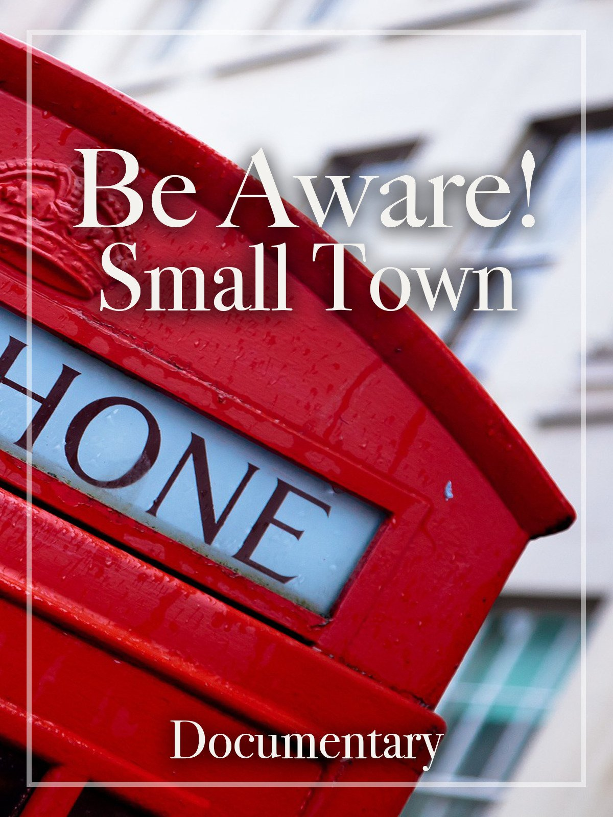 Be Aware! Small Town Documentary on Amazon Prime Video UK