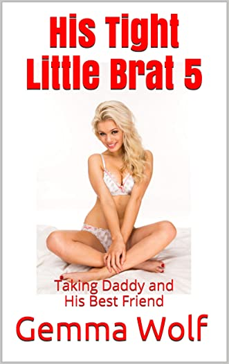 His Tight Little Brat 5: Taking Daddy and His Best Friend (The Tight Little Brat Series)