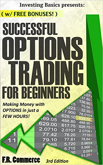 Options Trading Successfully for Beginners: Making Money with Options in just a FEW HOURS! (Investing Basics, Investing, Stock Options, Options Trading Strategies, Options Strategies, Book 1)