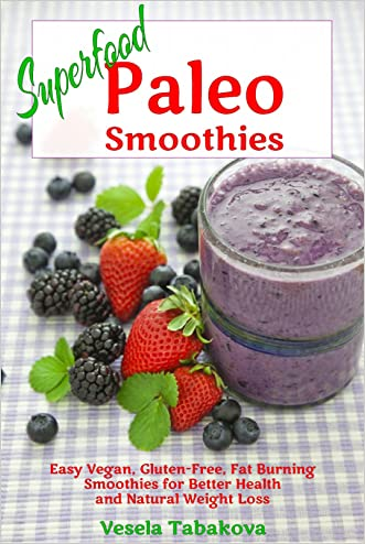 Superfood Paleo Smoothies: Easy Vegan, Gluten-Free, Fat Burning Smoothies for Better Health and Natural Weight Loss (Quick and Easy Gluten-free Recipes Book 4)