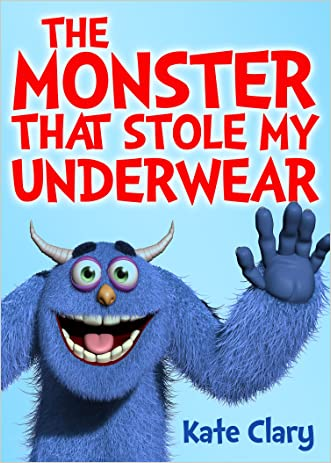 The Monster That Stole My Underwear written by Kate Clary