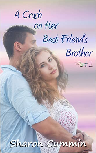 A Crush on Her Best Friend's Brother, Part 2 (A Crush on Her Best Friend's Brother Serials)